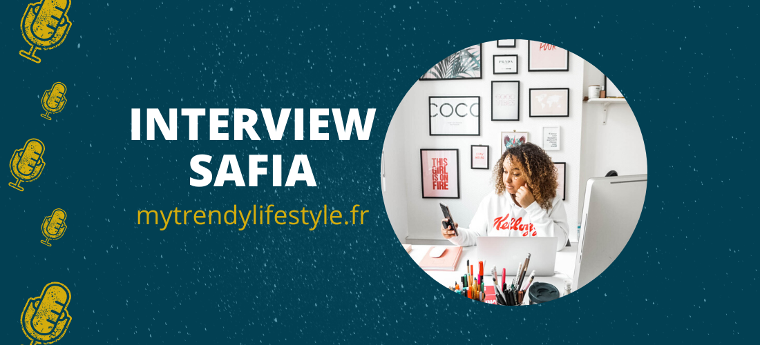 Interview Safia My trendy lifestyle